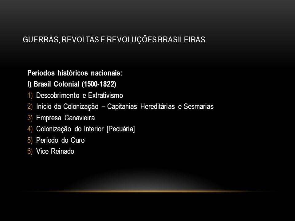 GUERRAS, REVOLTAS E REVOLUÇÕES BRASILEIRAS Revolta planejada por 2 anos e que culminou no motim de 1910.