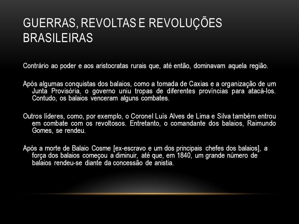 GUERRAS, REVOLTAS E REVOLUÇÕES BRASILEIRAS Contrário ao poder e aos aristocratas rurais que, até então, dominavam aquela região. Após algumas conquist