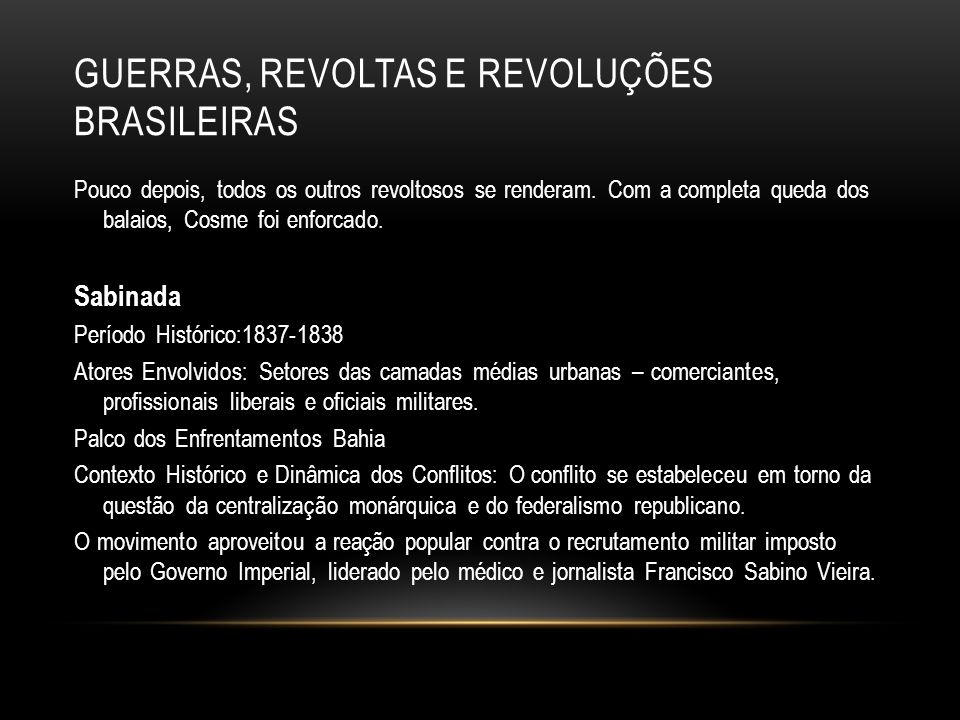 GUERRAS, REVOLTAS E REVOLUÇÕES BRASILEIRAS Pouco depois, todos os outros revoltosos se renderam. Com a completa queda dos balaios, Cosme foi enforcado