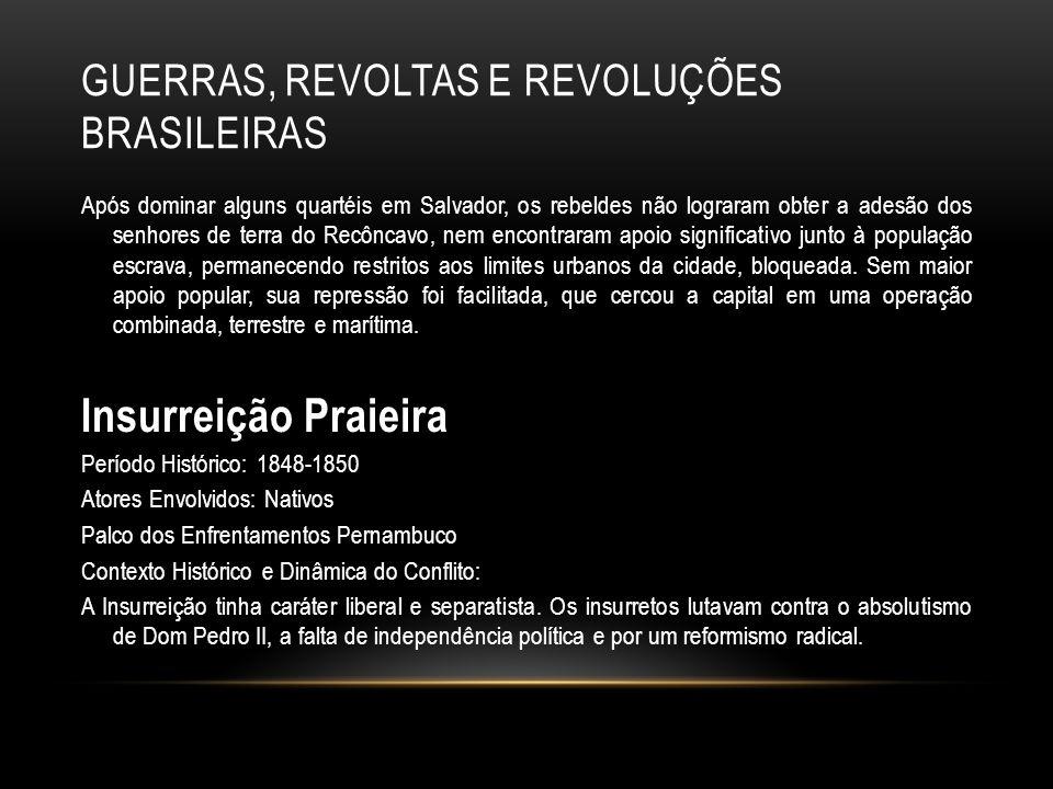 GUERRAS, REVOLTAS E REVOLUÇÕES BRASILEIRAS Após dominar alguns quartéis em Salvador, os rebeldes não lograram obter a adesão dos senhores de terra do