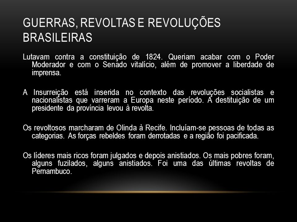 GUERRAS, REVOLTAS E REVOLUÇÕES BRASILEIRAS Lutavam contra a constituição de 1824. Queriam acabar com o Poder Moderador e com o Senado vitalício, além