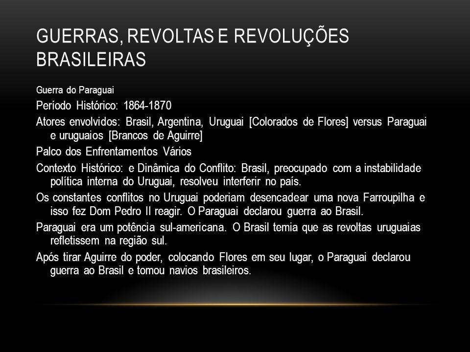 GUERRAS, REVOLTAS E REVOLUÇÕES BRASILEIRAS Guerra do Paraguai Período Histórico: 1864-1870 Atores envolvidos: Brasil, Argentina, Uruguai [Colorados de