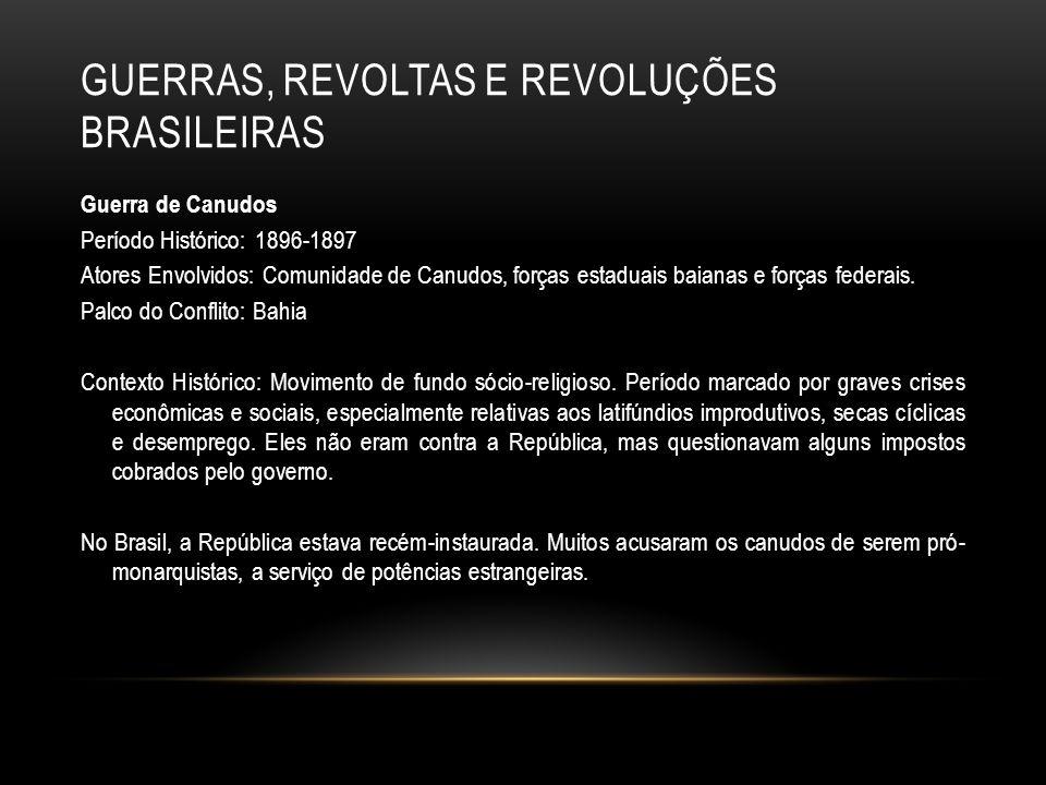 GUERRAS, REVOLTAS E REVOLUÇÕES BRASILEIRAS Guerra de Canudos Período Histórico: 1896-1897 Atores Envolvidos: Comunidade de Canudos, forças estaduais b