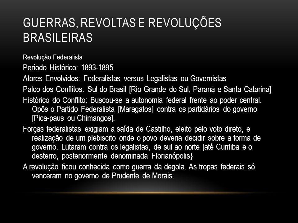GUERRAS, REVOLTAS E REVOLUÇÕES BRASILEIRAS Revolução Federalista Período Histórico: 1893-1895 Atores Envolvidos: Federalistas versus Legalistas ou Gov