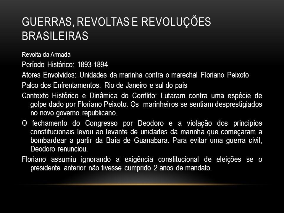 GUERRAS, REVOLTAS E REVOLUÇÕES BRASILEIRAS Revolta da Armada Período Histórico: 1893-1894 Atores Envolvidos: Unidades da marinha contra o marechal Flo