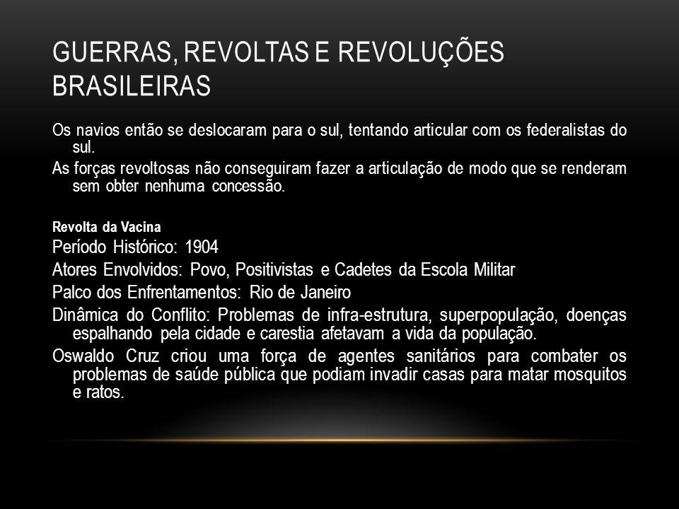 GUERRAS, REVOLTAS E REVOLUÇÕES BRASILEIRAS Os navios então se deslocaram para o sul, tentando articular com os federalistas do sul. As forças revoltos