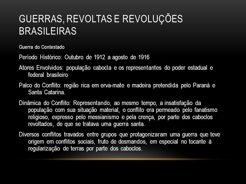 GUERRAS, REVOLTAS E REVOLUÇÕES BRASILEIRAS Guerra do Contestado Período Histórico: Outubro de 1912 a agosto de 1916 Atores Envolvidos: população caboc