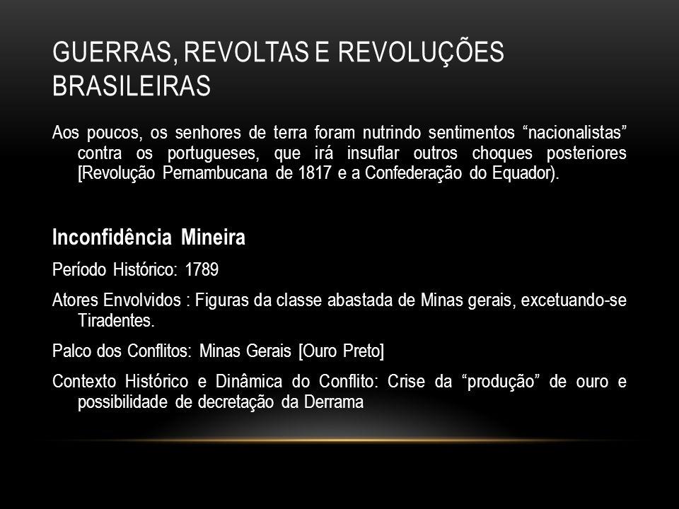 GUERRAS, REVOLTAS E REVOLUÇÕES BRASILEIRAS Aos poucos, os senhores de terra foram nutrindo sentimentos nacionalistas contra os portugueses, que irá in