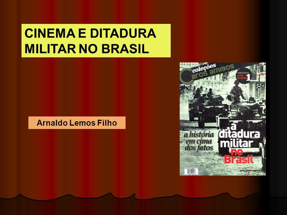 CINEMA E DITADURA MILITAR NO BRASIL Arnaldo Lemos Filho