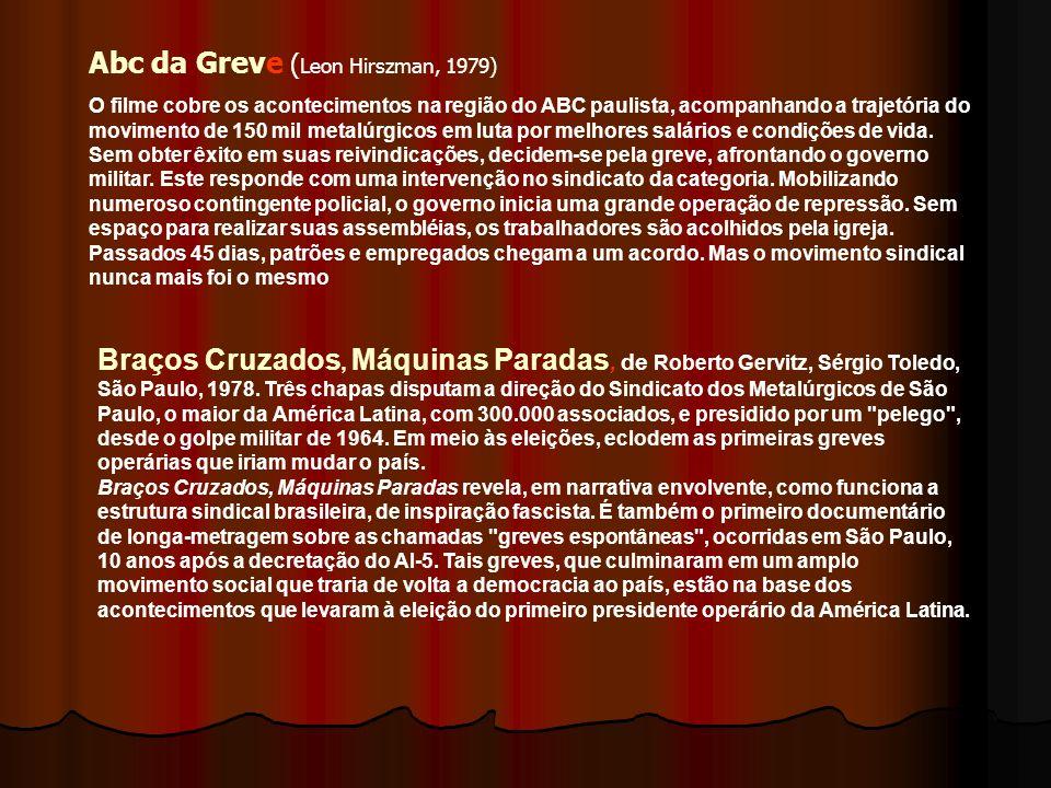 Linha de Montagem ( Rento Tapajós, 1982) Os peões ( Eduardo Coutinho, 2004) Eles não usam Black-tie ( Leon Hirszman,1981) Investigação sobre a gênese