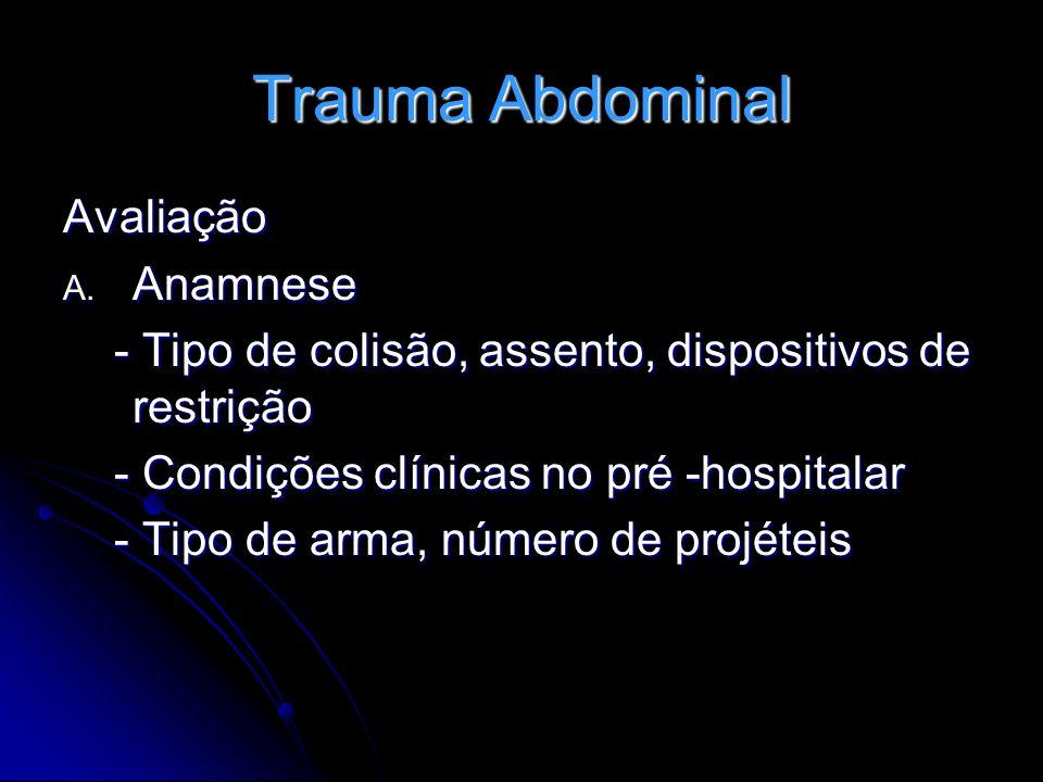 Trauma Abdominal Avaliação A. Anamnese - Tipo de colisão, assento, dispositivos de restrição - Tipo de colisão, assento, dispositivos de restrição - C