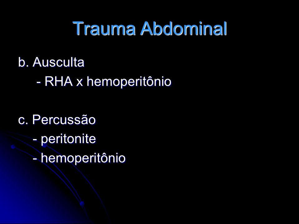 Trauma Abdominal b. Ausculta - RHA x hemoperitônio - RHA x hemoperitônio c. Percussão - peritonite - peritonite - hemoperitônio - hemoperitônio