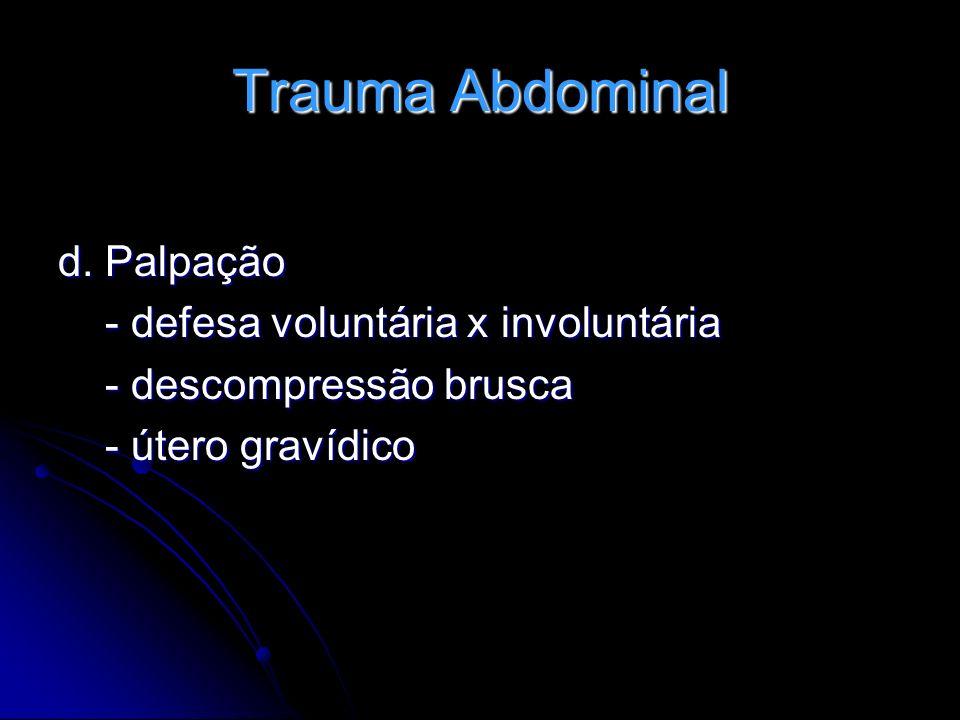 Trauma Abdominal d. Palpação - defesa voluntária x involuntária - defesa voluntária x involuntária - descompressão brusca - descompressão brusca - úte