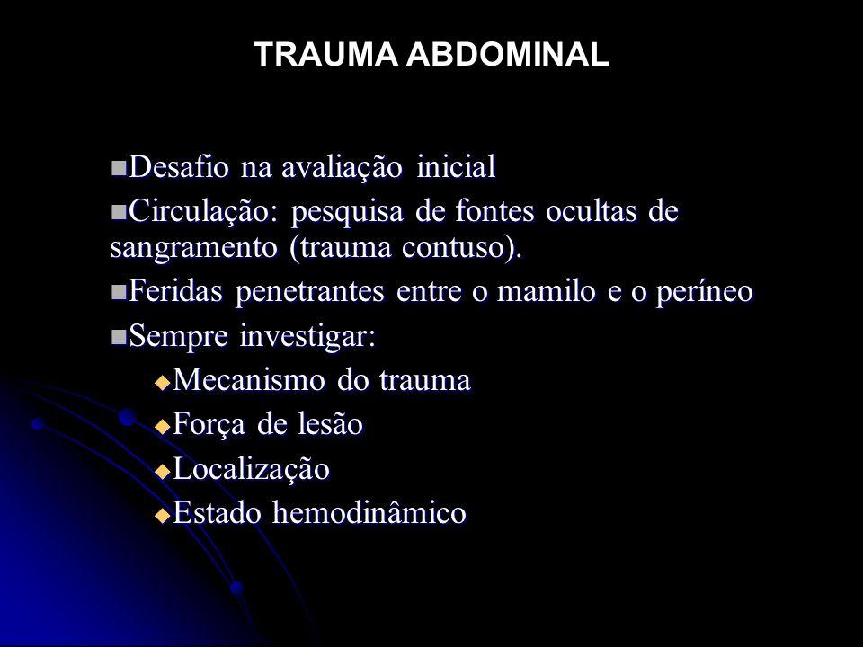 Desafio na avaliação inicial Desafio na avaliação inicial Circulação: pesquisa de fontes ocultas de sangramento (trauma contuso). Circulação: pesquisa