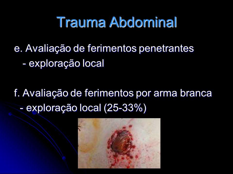 Trauma Abdominal e. Avaliação de ferimentos penetrantes - exploração local - exploração local f. Avaliação de ferimentos por arma branca - exploração