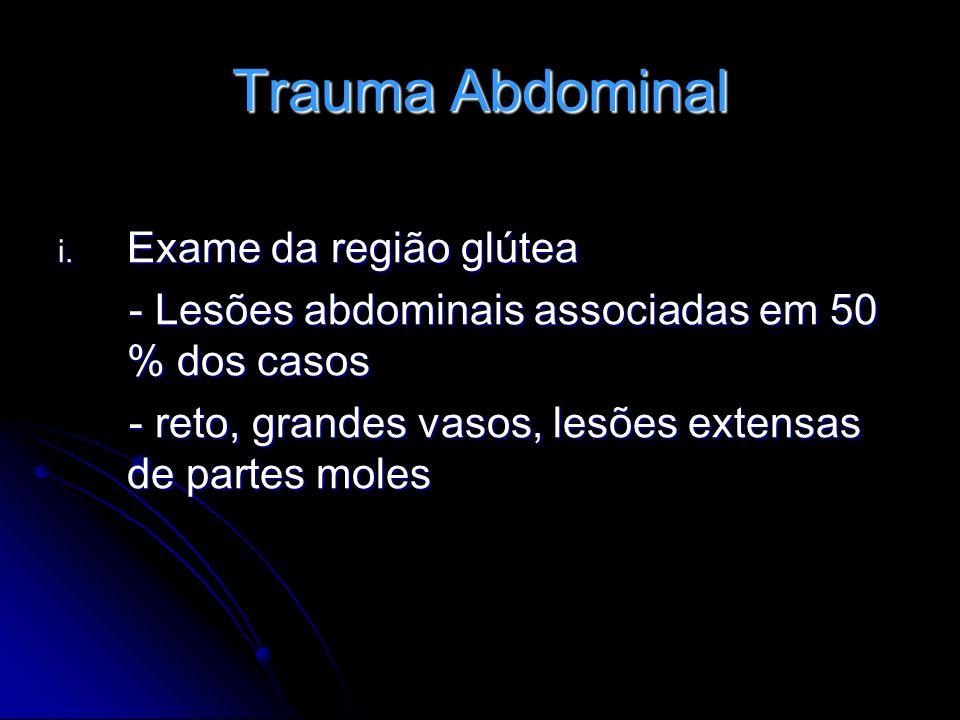 Trauma Abdominal i. Exame da região glútea - Lesões abdominais associadas em 50 % dos casos - Lesões abdominais associadas em 50 % dos casos - reto, g