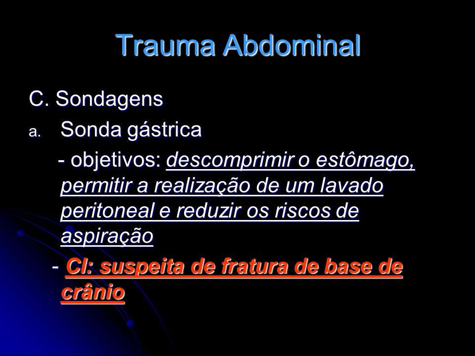 Trauma Abdominal C. Sondagens a. Sonda gástrica - objetivos: descomprimir o estômago, permitir a realização de um lavado peritoneal e reduzir os risco