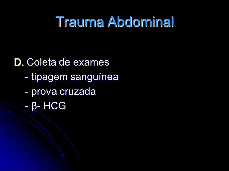 Trauma Abdominal D. Coleta de exames - tipagem sanguínea - tipagem sanguínea - prova cruzada - prova cruzada - β- HCG - β- HCG