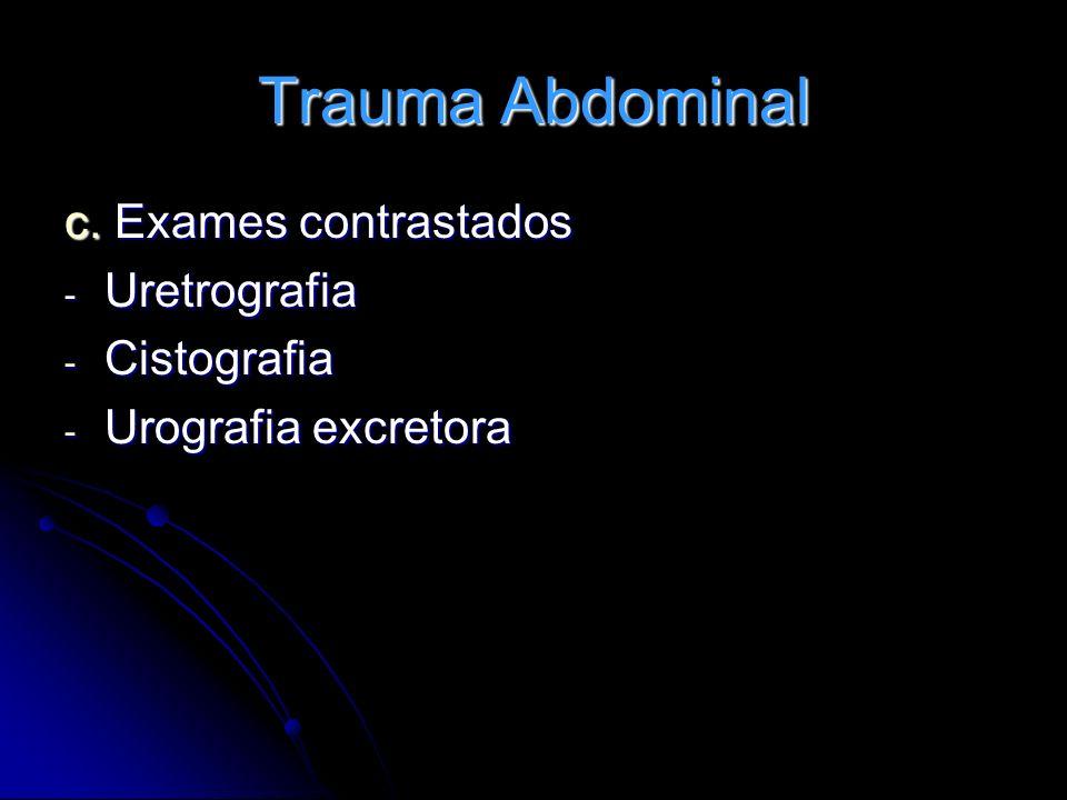 Trauma Abdominal c. Exames contrastados - Uretrografia - Cistografia - Urografia excretora