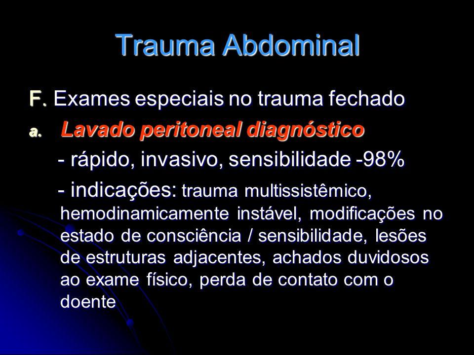 Trauma Abdominal F. Exames especiais no trauma fechado a. Lavado peritoneal diagnóstico - rápido, invasivo, sensibilidade -98% - rápido, invasivo, sen