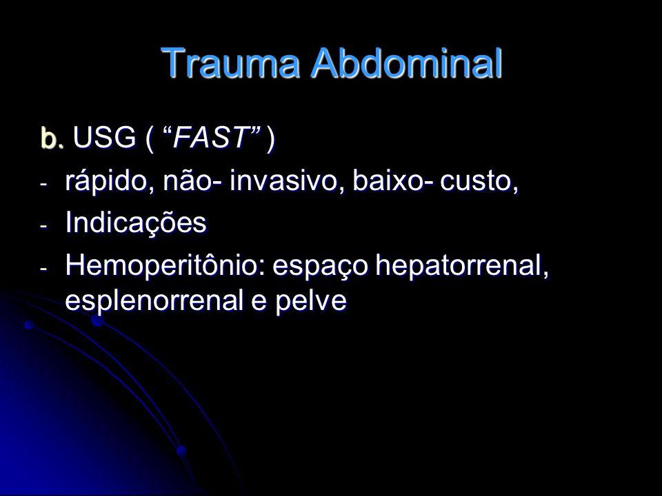 Trauma Abdominal b. USG ( FAST ) - rápido, não- invasivo, baixo- custo, - Indicações - Hemoperitônio: espaço hepatorrenal, esplenorrenal e pelve