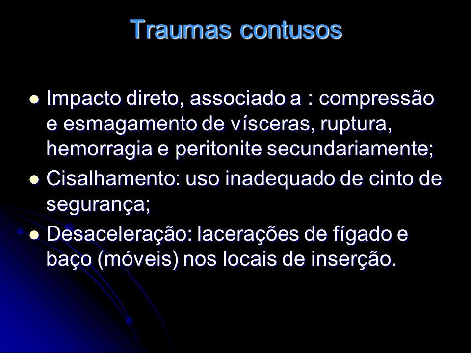 Traumas contusos Órgãos mais afetados: Órgãos mais afetados: Baço: 40 a 55 % Baço: 40 a 55 % Fígado: 35 a 45 % Fígado: 35 a 45 % Hematoma retroperitoneal: 15% Hematoma retroperitoneal: 15% Delgado: 5 a 10 % Delgado: 5 a 10 % Cólon: 5 % Cólon: 5 %