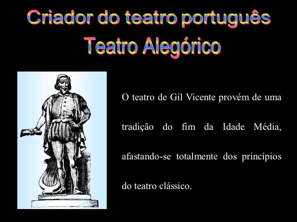 O teatro de Gil Vicente provém de uma tradição do fim da Idade Média, afastando-se totalmente dos princípios do teatro clássico.