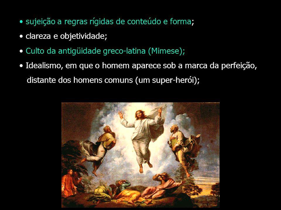 sujeição a regras rígidas de conteúdo e forma; clareza e objetividade; Culto da antigüidade greco-latina (Mimese); Idealismo, em que o homem aparece s