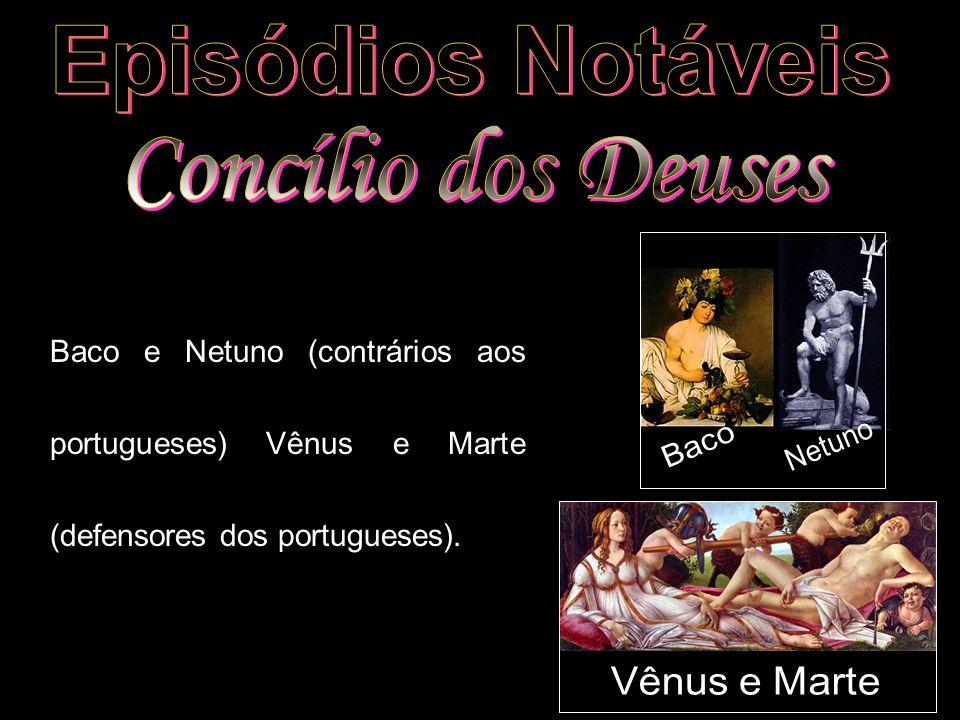 Baco e Netuno (contrários aos portugueses) Vênus e Marte (defensores dos portugueses).