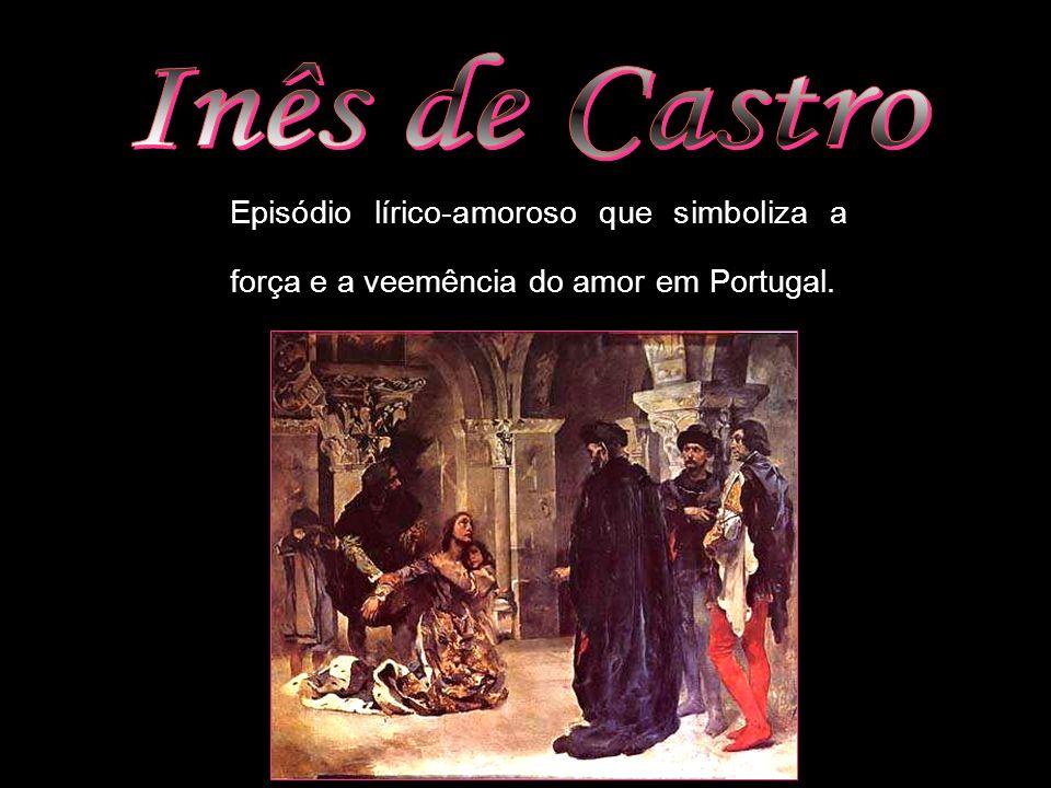 Episódio lírico-amoroso que simboliza a força e a veemência do amor em Portugal.