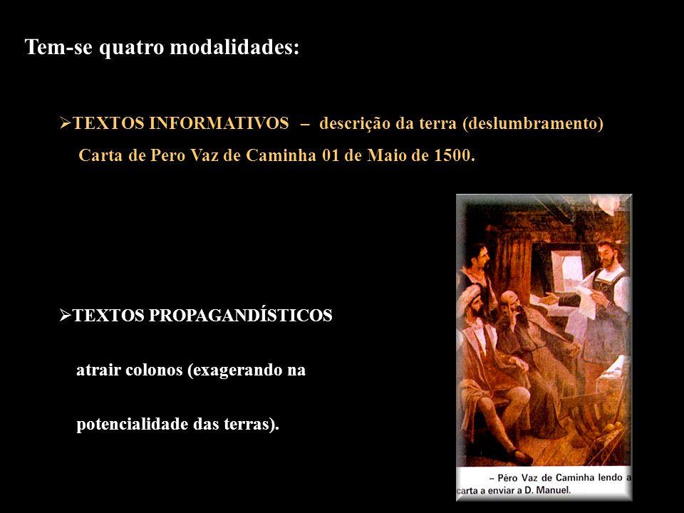 Tem-se quatro modalidades: TEXTOS INFORMATIVOS – descrição da terra (deslumbramento) Carta de Pero Vaz de Caminha 01 de Maio de 1500. TEXTOS PROPAGAND