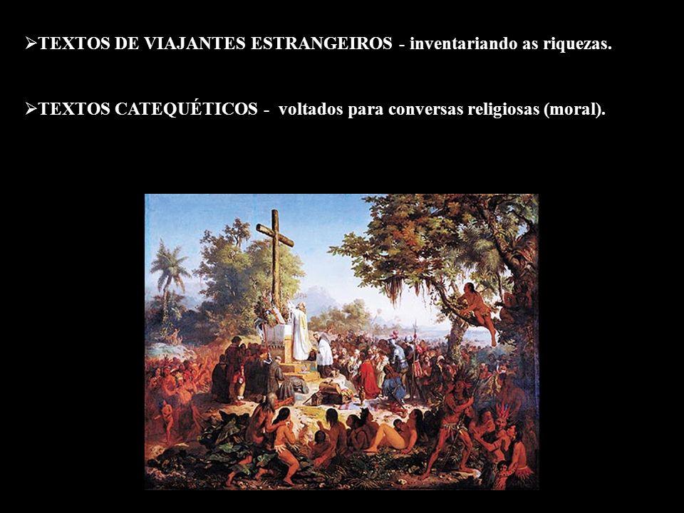 TEXTOS DE VIAJANTES ESTRANGEIROS - inventariando as riquezas. TEXTOS CATEQUÉTICOS - voltados para conversas religiosas (moral).