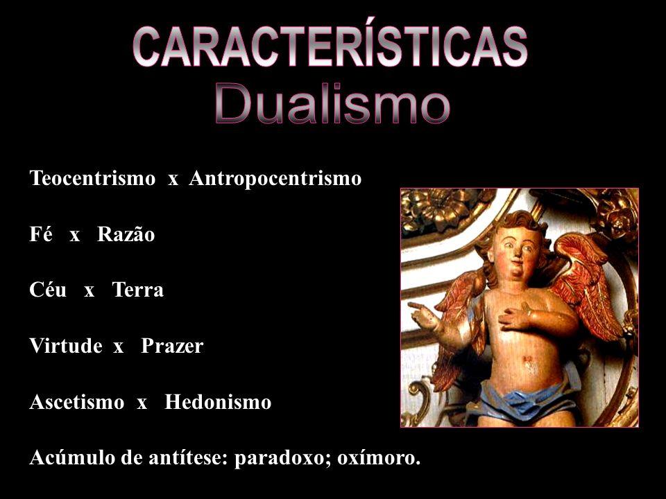 Teocentrismo x Antropocentrismo Fé x Razão Céu x Terra Virtude x Prazer Ascetismo x Hedonismo Acúmulo de antítese: paradoxo; oxímoro.