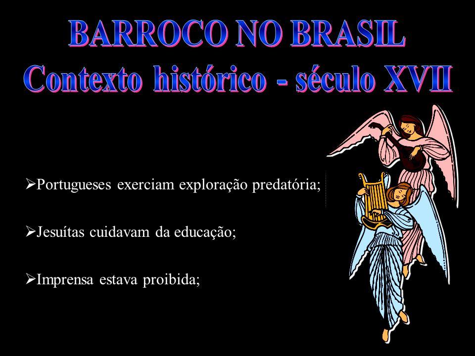 Portugueses exerciam exploração predatória; Jesuítas cuidavam da educação; Imprensa estava proibida;