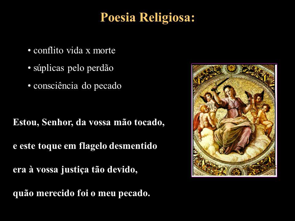 Poesia Religiosa: conflito vida x morte súplicas pelo perdão consciência do pecado Estou, Senhor, da vossa mão tocado, e este toque em flagelo desment