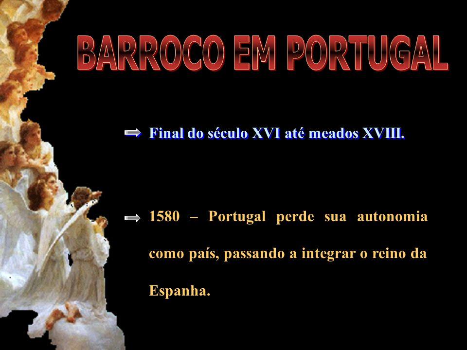 Final do século XVI até meados XVIII. 1580 – Portugal perde sua autonomia como país, passando a integrar o reino da Espanha.