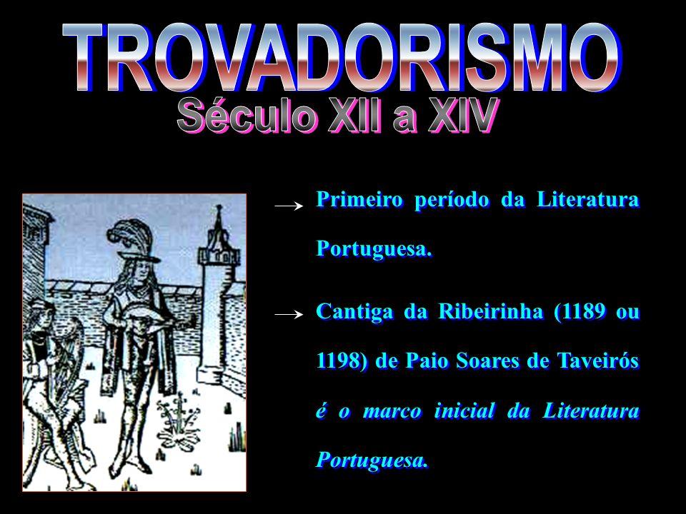 Primeiro período da Literatura Portuguesa. Cantiga da Ribeirinha (1189 ou 1198) de Paio Soares de Taveirós é o marco inicial da Literatura Portuguesa.