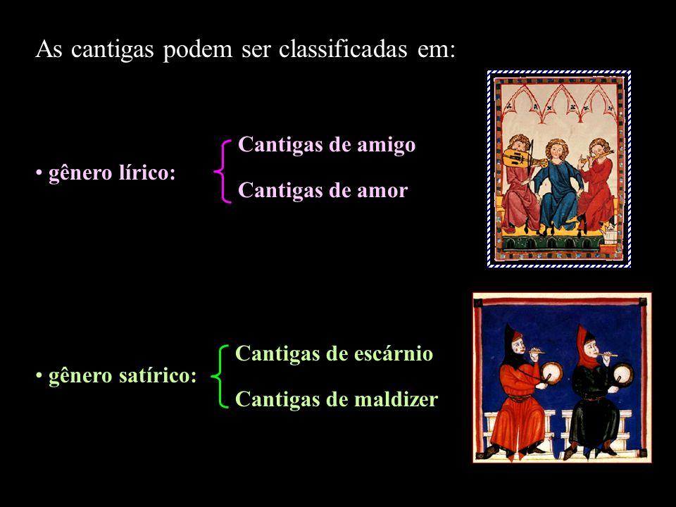 As cantigas podem ser classificadas em: gênero lírico: gênero satírico: Cantigas de amigo Cantigas de amor Cantigas de escárnio Cantigas de maldizer