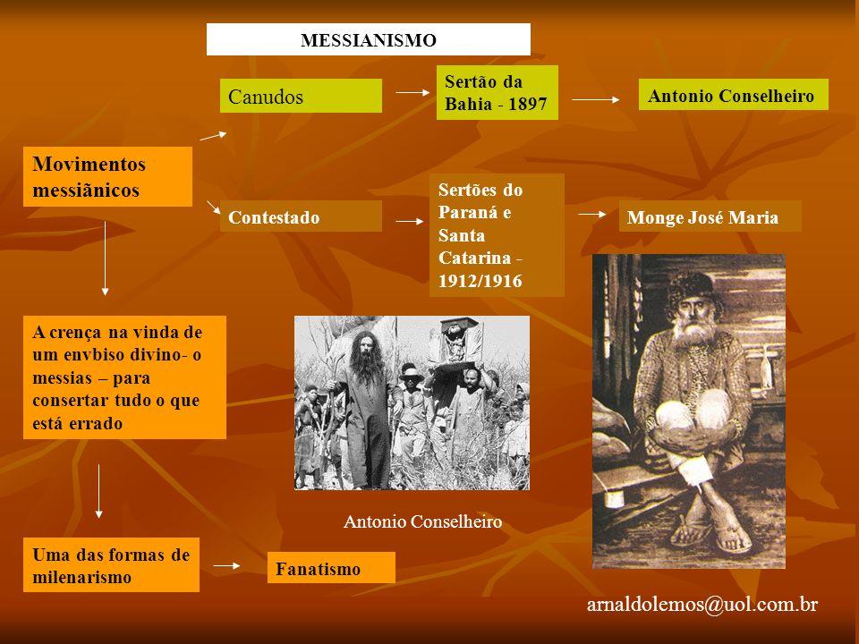 arnaldolemos@uol.com.br Movimentos messiãnicos Canudos Contestado A crença na vinda de um envbiso divino- o messias – para consertar tudo o que está e