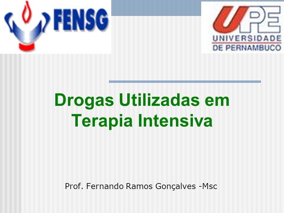 Drogas Utilizadas em Terapia Intensiva Prof. Fernando Ramos Gonçalves -Msc