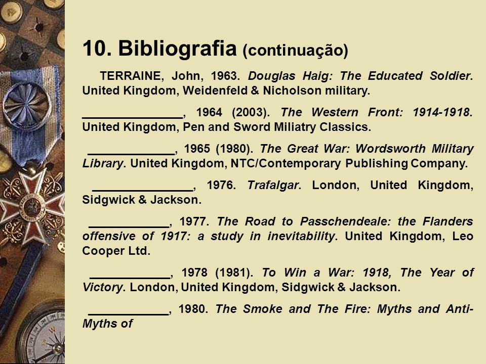 10.Bibliografia (continuação) TERRAINE, John, 1963.