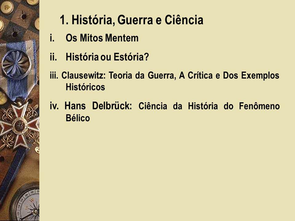 1.História, Guerra e Ciência i.Os Mitos Mentem ii.História ou Estória.