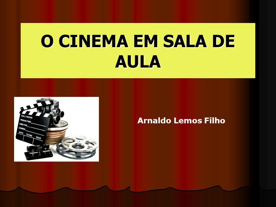 O CINEMA EM SALA DE AULA Arnaldo Lemos Filho