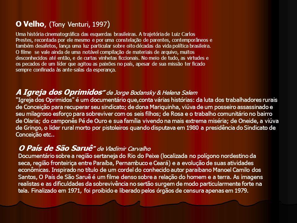 O Velho, (Tony Venturi, 1997 ) Uma história cinematográfica das esquerdas brasileiras. A trajetória de Luiz Carlos Prestes, recontada por ele mesmo e