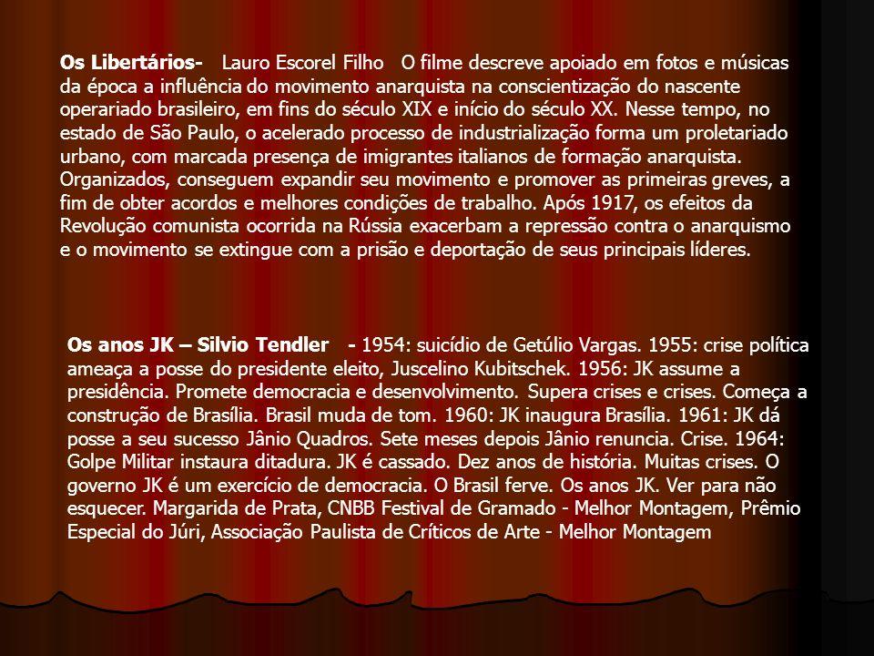 Os Libertários- Lauro Escorel Filho O filme descreve apoiado em fotos e músicas da época a influência do movimento anarquista na conscientização do na