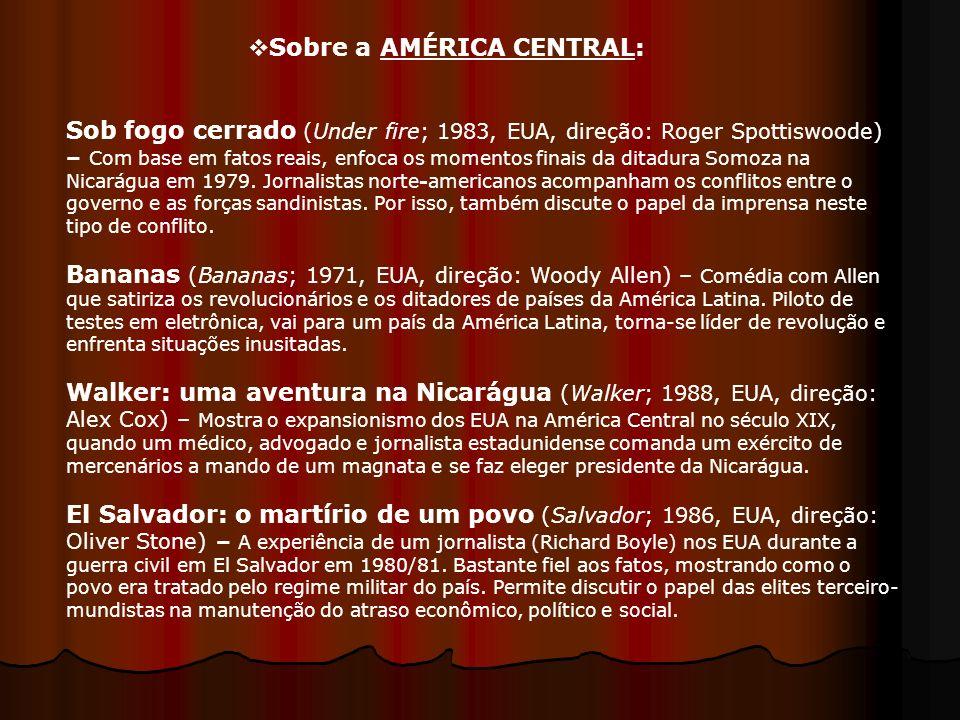 Sobre a AMÉRICA CENTRAL: Sob fogo cerrado (Under fire; 1983, EUA, direção: Roger Spottiswoode) – Com base em fatos reais, enfoca os momentos finais da