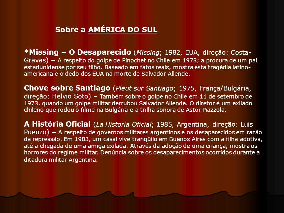 *Missing – O Desaparecido (Missing; 1982, EUA, direção: Costa- Gravas) – A respeito do golpe de Pinochet no Chile em 1973; a procura de um pai estadun