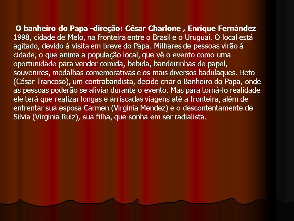 O banheiro do Papa -direção: César Charlone, Enrique Fernández 1998, cidade de Melo, na fronteira entre o Brasil e o Uruguai. O local está agitado, de