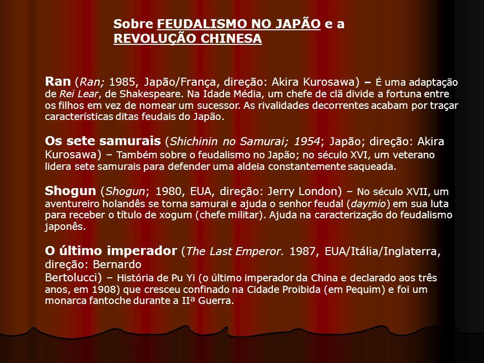 Sobre FEUDALISMO NO JAPÃO e a REVOLUÇÃO CHINESA Ran (Ran; 1985, Japão/França, direção: Akira Kurosawa) – É uma adaptação de Rei Lear, de Shakespeare.