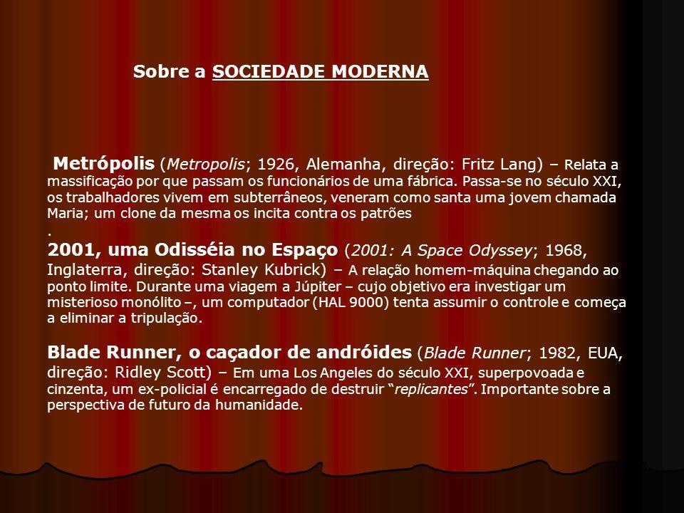 Sobre a SOCIEDADE MODERNA Metrópolis (Metropolis; 1926, Alemanha, direção: Fritz Lang) – Relata a massificação por que passam os funcionários de uma f